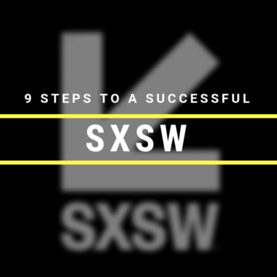9 STEPS TO A SUCCESSFUL SXSW