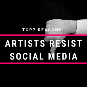 Top 7 Reasons artists resist social media