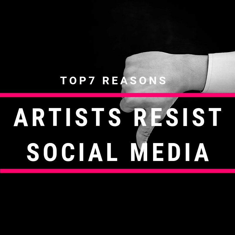 Top 7 Reasons artists resist social media