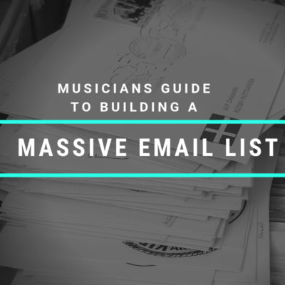 The Musician's Guide To Growing A Massive Email List