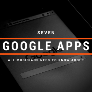 7 Google Apps that All Musicians Need To Know About
