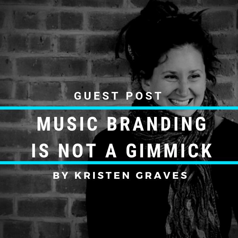 Musician Branding is Not a Gimmick: Guest Post by Kristen Graves