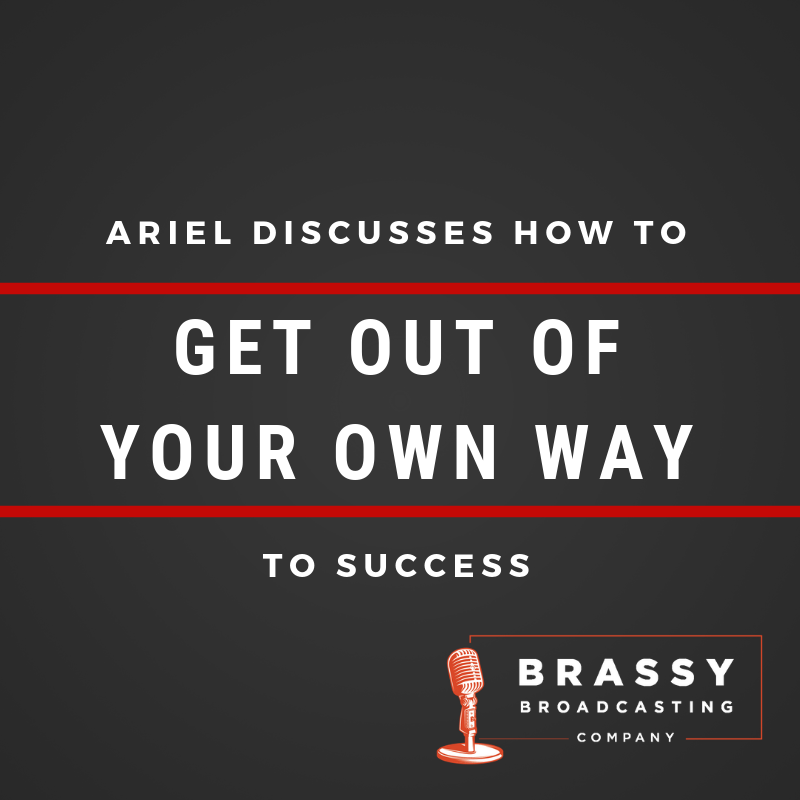 Ariel Discusses How to Get Out of Our Own Way to Success