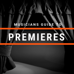 The Musician's Guide To Premieres