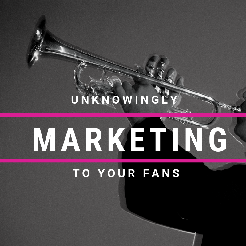9 Ways You Are Unknowingly Marketing To Your Fans