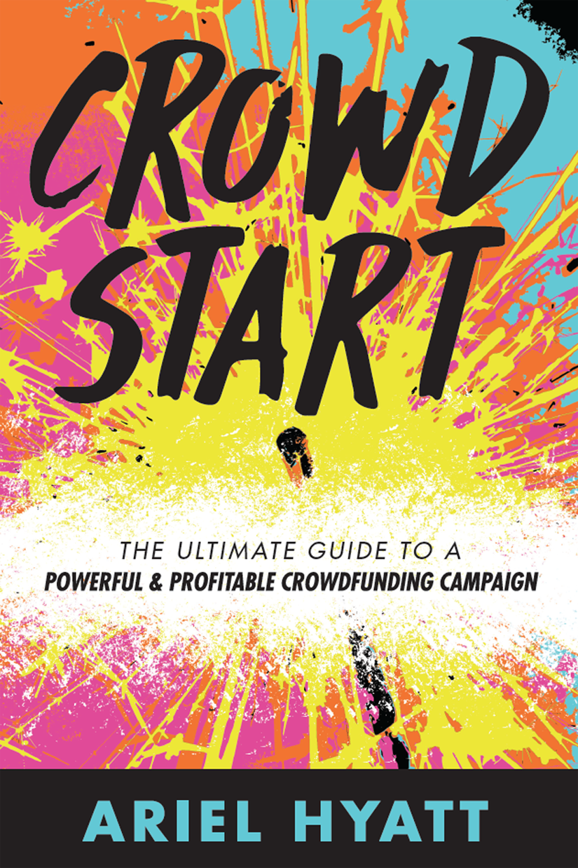 Ariel's Book CROWDSTART: The Ultimate Guide to a Powerful & Profitable Crowdfunding Campaign