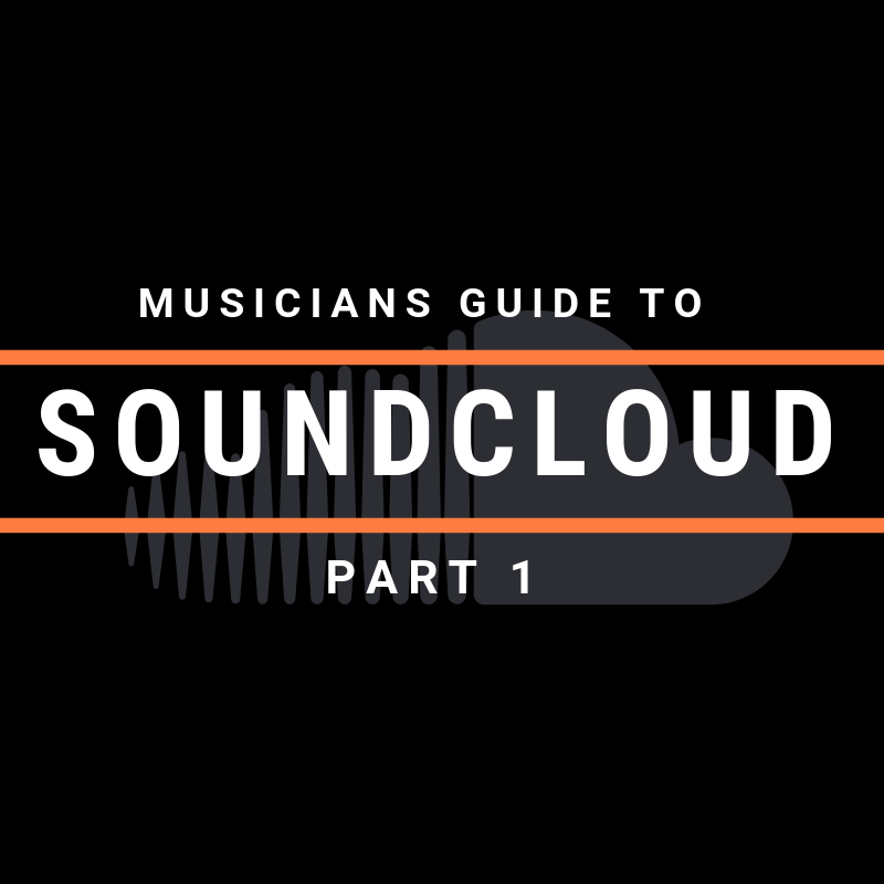The Musicians Guide to SoundCloud: Part 1
