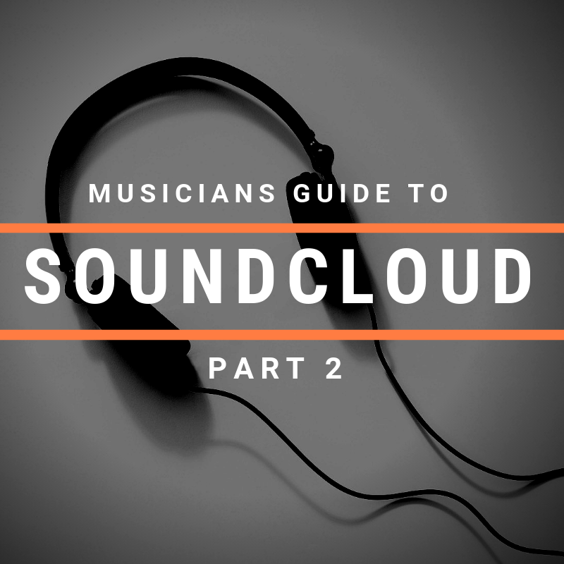 The Musicians Guide To SoundCloud: Part 2