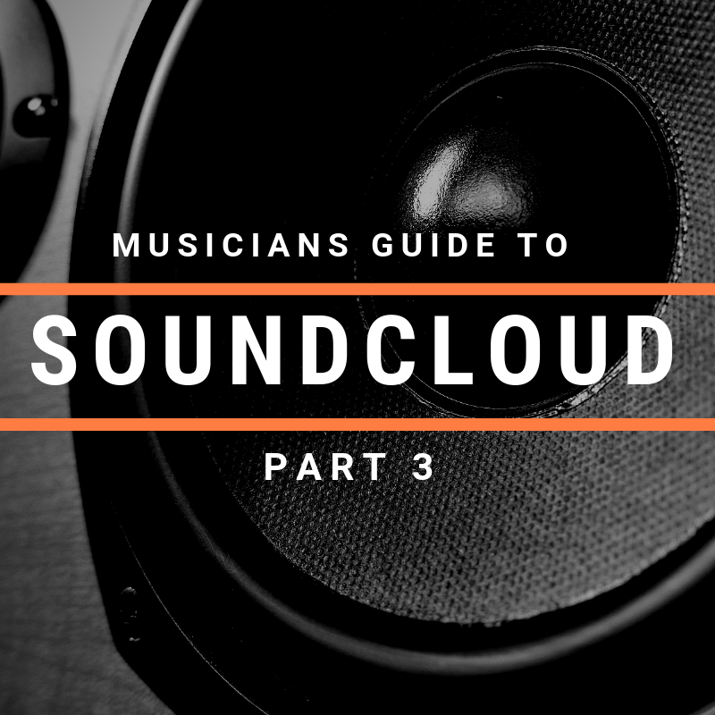 The Musician's Guide To SoundCloud: Part 3