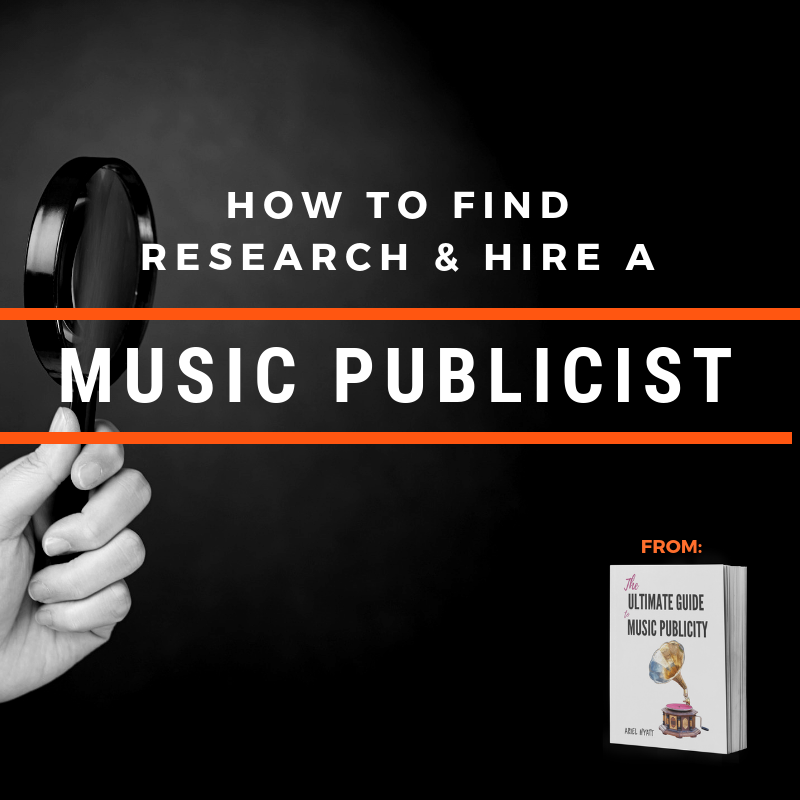 How to Find Research & Hire a Music Publicist: From The Ultimate Guide to Music Publicity