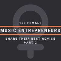 100 Female Music Entrepreneurs Share Their Best Advice [Part 2]