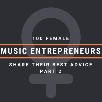 100 Female Music Entrepreneurs Share Their Best Advice [Part 2]