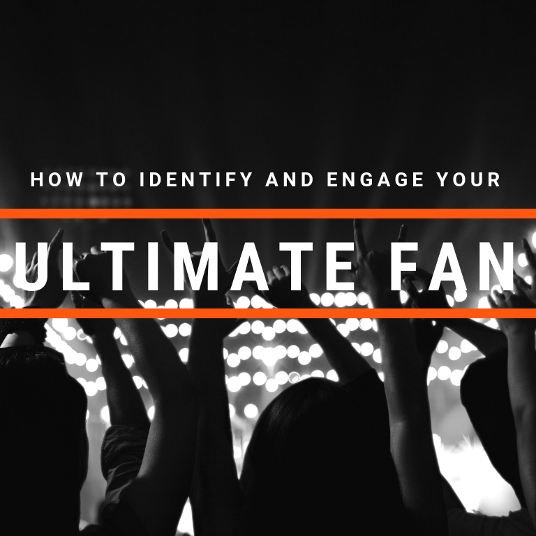 how to identify and engage your ultimate fan