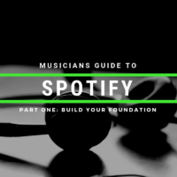 The Indie Musicians Guide To Spotify: Part 1 Build Your Foundation