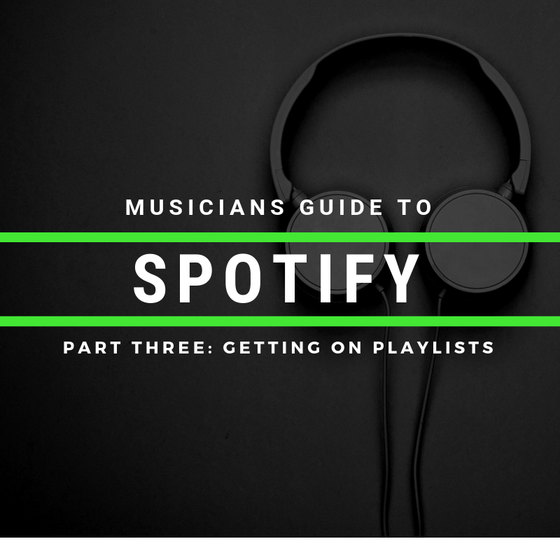 The Indie Musicians Guide to Spotify: Part 3 How To Get On Spotify Playlists