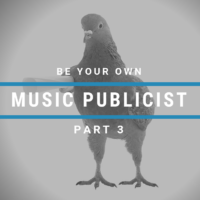 How To Be Your Own Music Publicist: Part 3