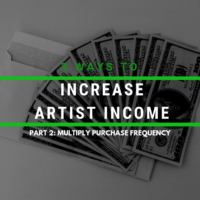 Increase Your Artist Income - Part 2: Multiply Purchase Frequency