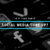 is it time for a social media tune up