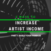 3 Ways To Increase Artist Income - Part 1: Build Your Fanbase