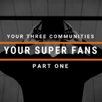 Your Three Communities, Part 1: Your Super Fans