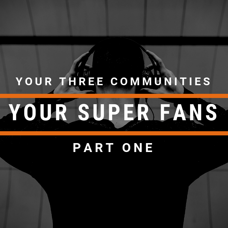 Your Three Communities, Part 1: Your Super Fans