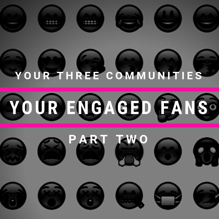Your Three Communities Part 2: Your Engaged Fans