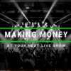 5 Steps to making money at your next live show