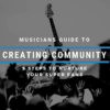 Musicians Guide To Creating Community
