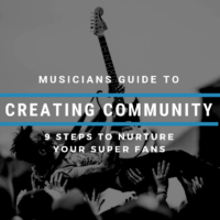 A Musician's Guide To Creating Community - 9 Steps to Nurture Your Super Fans
