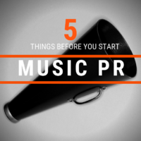 5 Critical Things You Need Before You Start Music PR