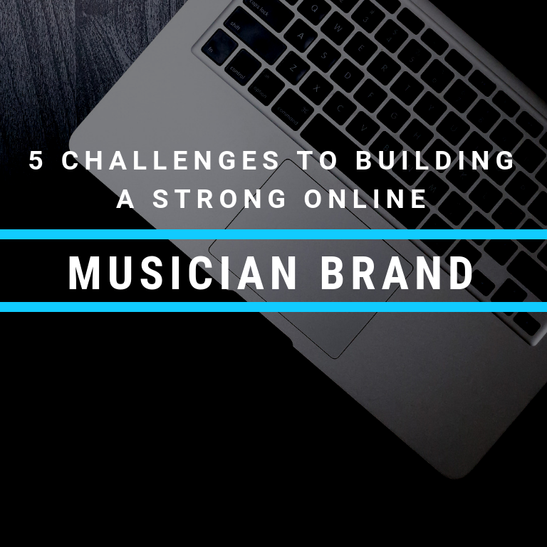 5 Challenges to Building a Strong Online Musician Brand