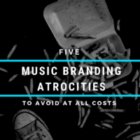 5 Music Branding Atrocities To Avoid At All Costs