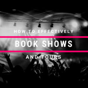 How To Effectively Book Shows And Tours