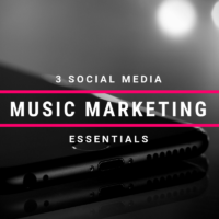 3 Social Media Music Marketing Essentials
