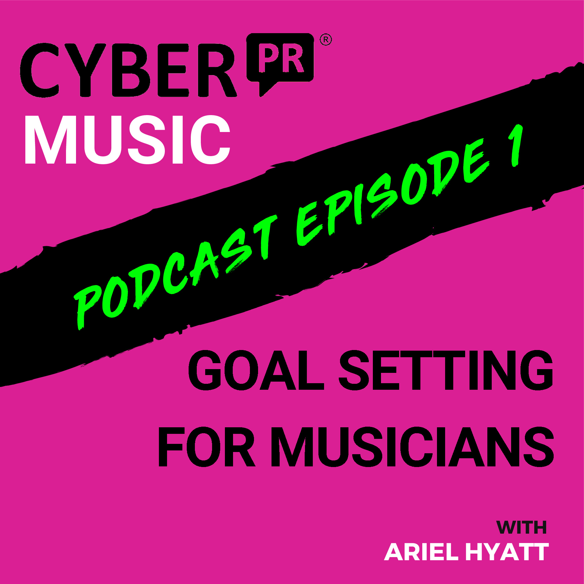 The Cyber PR Music Podcast EP 1: Goal Setting For Musicians