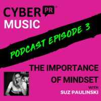 The Cyber PR Music Podcast EP 3: Suz Paulinski & The Importance of Mindset