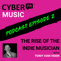 The Cyber PR Music Podcast EP 2: Tony van Veen & The Rise of The Indie Musician