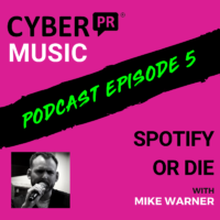 The Cyber PR Music Podcast EP 5: Spotify or Die with Mike Warner