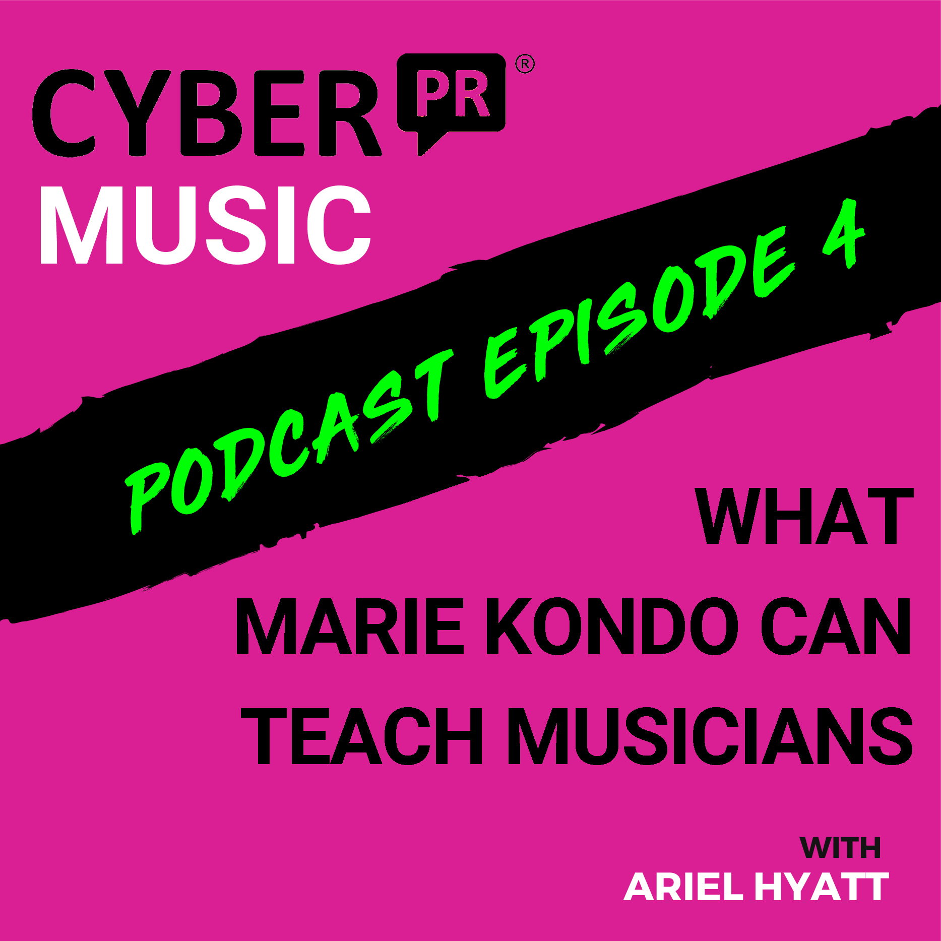 The Cyber PR Music Podcast EP 4: Lessons from Marie Kondo