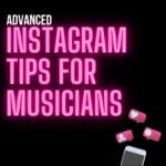 Advanced Instagram Tips for Musicians