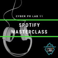 Cyber PR LAB 11: Spotify Masterclass