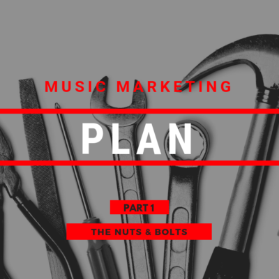 Musician's Guide to Marketing Plans: The Nuts & Bolts – Pt. 1