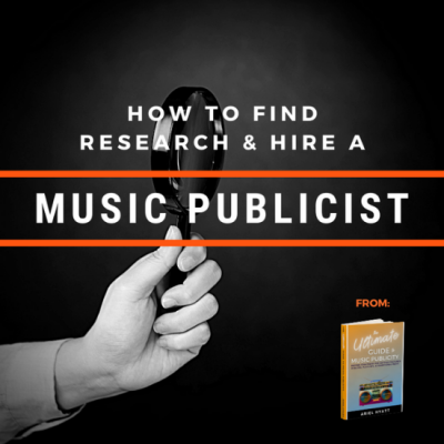 The Ultimate Guide to Music Publicity Excerpt How to Find, Research, & Hire a Music Publicist