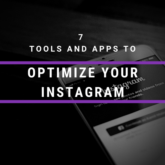 7 Tools & Apps To Optimize Your Instagram Account