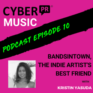The Cyber PR Music Podcast EP 10: Bandsintown, The Indie Artist's Best Friend with Kristin Yasuda