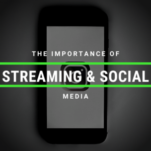 The Importance of Streaming and Social Media
