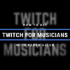 twitch for musicians
