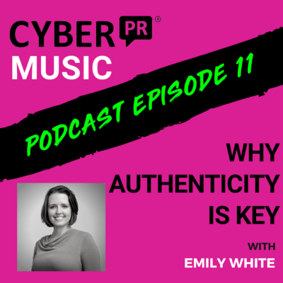 The Cyber PR Music Podcast EP 11: Why Authenticity is Key with Emily White