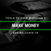 tools to help musicians make money during covid19