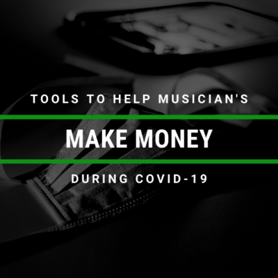 Tools To Help Musician's Make Money During COVID 19